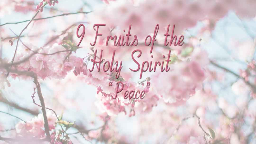 9 Fruits of the Holy Spirit – Peace