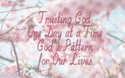 Trusting God, One Day at a Time – God's Pattern for Our Lives