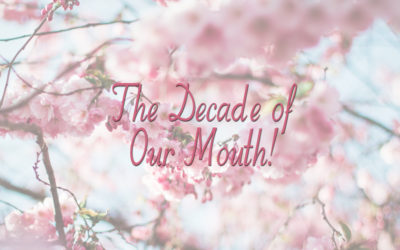 The Decade of Our Mouth!